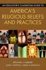 an Educator's Classroom Guide to America's Religious Beliefs and Practices Paperback – 1 Apr 2007