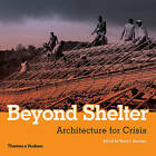 Beyond Shelter: Architecture for Crisis by Marie Jeannine Aquilino (Paperback, 2011)