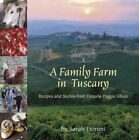 a Family Farm in Tuscany Recipes and Stories From FATTORIA Poggio Alloro by Sar