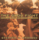 The Good Fight: How World War II Was Won by Stephen E Ambrose (Hardback, 2001)