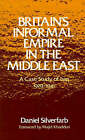 Britain's Informal Empire in the Middle East: A Case Study of Iraq, 1929-1941 by Daniel Silverfarb (Hardback, 1986)