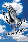 To Know The Lord is Salvation by Evangelist Pastor Ellis (Paperback, 2013)