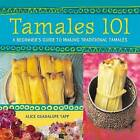 Tamales 101: A Beginner's Guide to Making Traditional Tamales by Alice Guadalupe Tapp (Paperback, 2002)