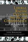 Liberal Racism Creates The Black Conservative 9780595400331 by Lucky Rosenbloom