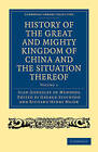 History of the Great and Mighty Kingdome of China and the Situation Thereof 2 Volume Set: Compiled by the Padre Juan Gonzalez De Mendoza and Now Reprinted from the Early Translation of R. Parke by Juan Gonzalez de Mendoza (Multiple copy pack, 2010)