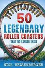 50 Legendary Roller Coasters That No Longer Exist by Nick Weisenberger (Paperback / softback, 2016)