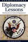 Diplomacy Lessons: Realism for an Unloved Superpower by John Brady Kiesling (Paperback, 2008)