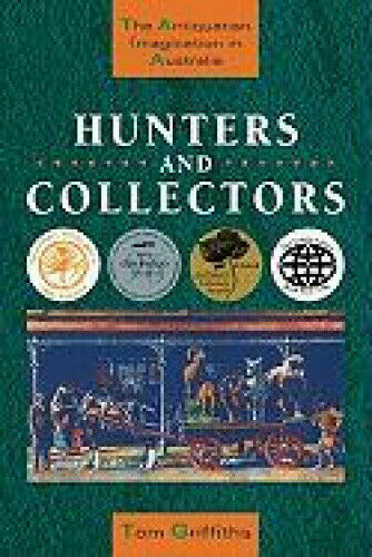 Hunters and Collectors: The Antiquarian Imagination in Australia (Studies in