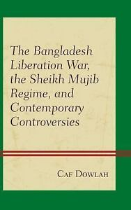The Bangladesh Liberation War, the Sheikh Mujib Regime, and Contemporary..