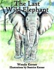 The Last Wild Elephant 9781420865370 by Wendy Kerner Book