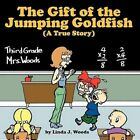 Gift of The Jumping Goldfish (a True Story) 9781456757960 by Linda J. Woods