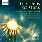 The Seeds of Stars: Choral Music by Bob Chilcott (CD, Nov-2012, Signum Classics)