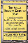 Small Business Guide to HSAs: A Breakthrough in Health Care for Employees and Employers Alike, HSAs Stand for Health Savings Accounts by JoAnn Mills Laing (Paperback, 2004)