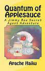 Quantum of Applesauce: A Jimmy Bee Secret Agent Adventure by Apache Haiku (Paperback / softback, 2010)