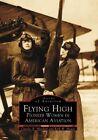 Flying High Pioneer Women in American Aviation 9780738510224 Paperback 2002