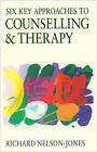 Six Key Approaches to Counselling and Therapy by Richard Nelson-Jones (Paperback, 2000)