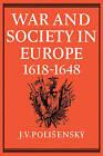 War and Society in Europe 1618-1648 by J. V. Polisensky (Paperback, 2008)