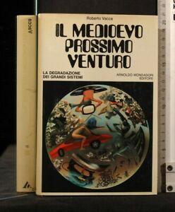 IL MEDIOEVO PROSSIMO VENTURO. Roberto Vacca. Mondadori.