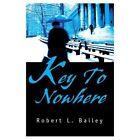 Key to Nowhere Robert L Bailey Crime Mystery iUniverse Hardback 9780595749096