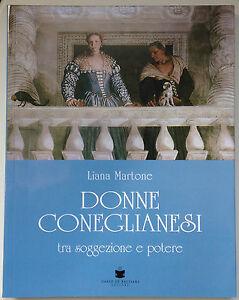 DONNE-CONEGLIANESI-L-Martone-2013-De-Bastiani-Editore