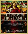 The Story of Christianity: A Chronicle of Christian Civilization from Ancient Rome to Today by Jean-Pierre Isbouts (Hardback, 2010)