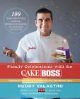 Family Celebrations with the Cake Boss by Buddy Valastro (Hardback, 2013)