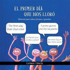 El Primer día Que Dios Lloró : Historia para niños Jóvenes y Grandes by...