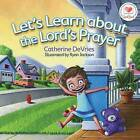 Let's Learn about the Lord's Prayer by Catherine DeVries (Board book, 2015)