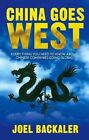 China Goes West: Everything You Need to Know About Chinese Companies Going Global by Joel Backaler (Hardback, 2014)