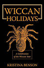Wiccan Holidays - A Celebration of the Wiccan Year: 365 Days in the Witches Year by Kristina Benson (Paperback / softback, 2008)
