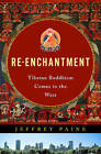 Re-Enchantment: Tibetan Buddhism Comes to the West by Jeffery Paine (Hardback, 2004)
