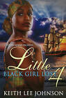 Little Black Girl Lost 4 by Keith L. Johnson (Paperback, 2009)