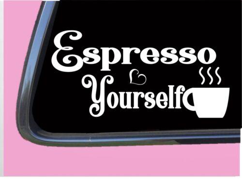"Espresso Yourself TP044 vinyl 8/"" Decal Sticker coffee cup mug cappuccino"