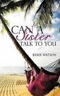 Can a Sister Talk to You by Bebee Watson (Paperback / softback, 2008)
