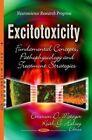 Excitotoxicity: Fundamental Concepts, Pathophysiology & Treatment Strategies by Nova Science Publishers Inc (Paperback, 2013)
