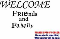 Vinyl Decal Sticker - Welcome Friends And Family Car Truck Bumper Fun 12