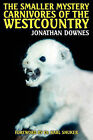 The Smaller Mystery Carnivores of the Westcountry by Jonathan Downes (Paperback, 2006)