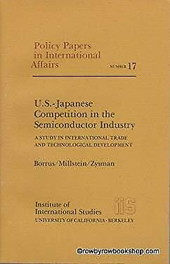 U. S.-Japanese Competition in the Semiconductor Industry : A Study in Internatio