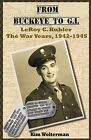 From Buckeye to G.I. Leroy C. Kubler the War Years, 1942-1945 by Kim Ann Wolterman (Paperback / softback, 2011)
