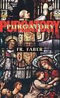 Purgatory: The Two Catholic Views of Purgatory Based on Catholic Teaching and Revelations of Saintly Souls by REV Fr Frederick Faber (Paperback / softback, 2009)