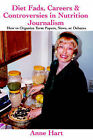 Diet Fads, Careers and Controversies in Nutrition Journalism: How to Organize Term Papers, News, or Debates by Anne Hart (Paperback / softback, 2005)