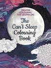The Can't Sleep Colouring Book: Creative Colouring for Grown-Ups by Michael O'Mara Books Ltd (Paperback, 2016)