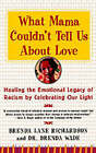 What Mama Couldn't Tell Us about Love: Healing the Emotional Legacy of Racism by Celebrating Our Light by Brenda Richardson, Dr Brenda Wade (Paperback / softback, 2015)