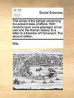 The Sense of the People Concerning the Present State of Affairs. with Remarks Upon Some Passages of Our Own and the Roman History. in a Letter to a Member of Parliament. the Second Edition. by Ellis (Paperback / softback, 2010)