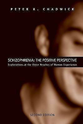 Schizophrenia: The Positive Perspective: Explorations at the Outer Reaches of H