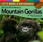 Let's Make a Difference: Protecting Mountain Gorillas by Gabriella Francine (Hardback, 2013)