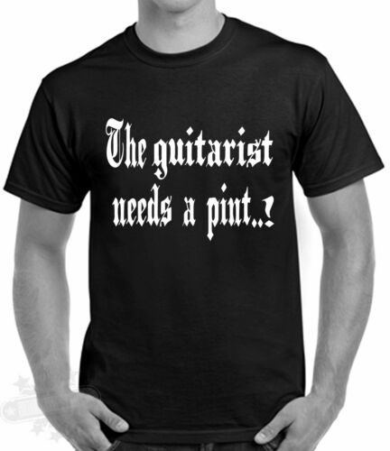 SLOGAN GUITAR  GUITARIST NEEDS A PINT HUMOUR  SIZE  S TO 3XL GUITARIST PINT