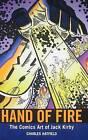 Hand of Fire: The Comics Art of Jack Kirby by Charles Hatfield (Hardback, 2011)
