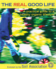 The Real Good Life: A Practical Guide to a Healthy, Organic Lifestyle by Soil Association (Paperback, 2005)