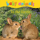 Baby Animals: In the Forest by Kingfisher (Board book, 2011)